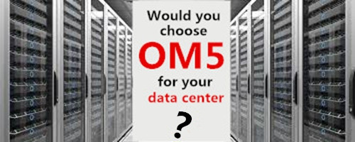 Would You Choose OM5 for Data Center Cabling